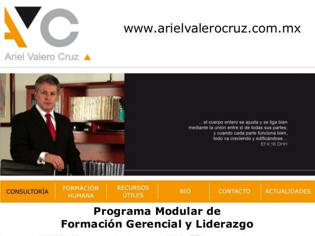 www.arielvalerocruz.com.mx Programa Modular de Formación Gerencial y Liderazgo