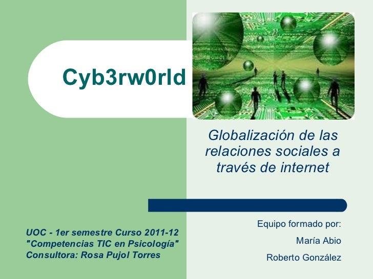 """Globalización de las relaciones sociales a través de internet Cyb3rw0rld UOC - 1er semestre Curso 2011-12 """"Competenci..."""