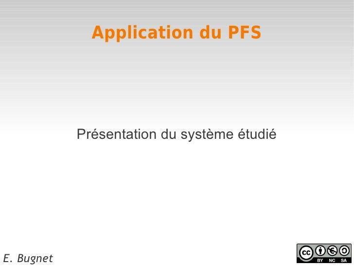 Application du PFS            Présentation du système étudiéE. Bugnet