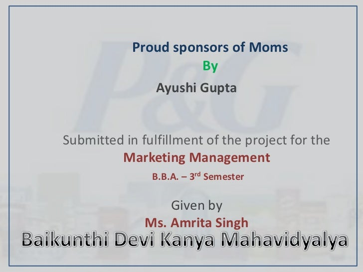 Proud sponsors of Moms                      By               Ayushi GuptaSubmitted in fulfillment of the project for the  ...