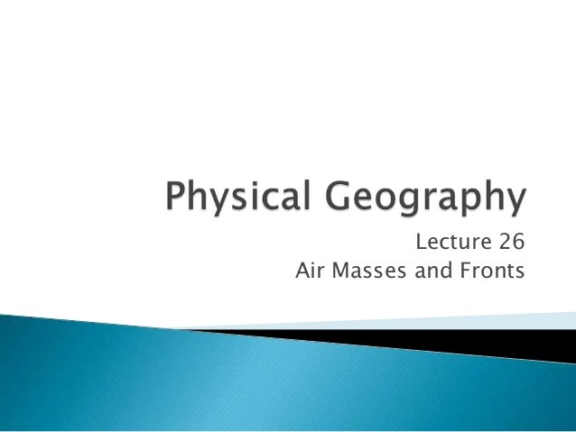 Lecture 26 Air Masses and Fronts