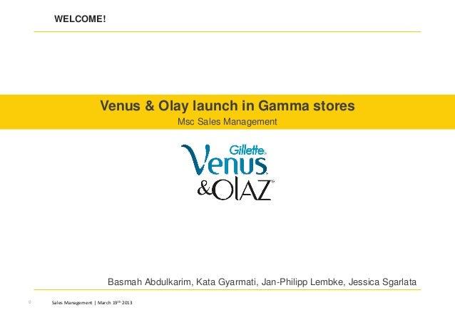 Sales Management | March 19th 20130 WELCOME! Venus & Olay launch in Gamma stores Msc Sales Management Basmah Abdulkarim, K...