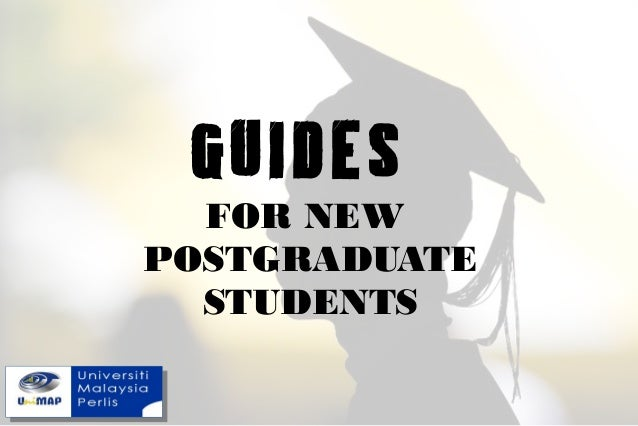 GUIDES FOR NEW POSTGRADUATE STUDENTS