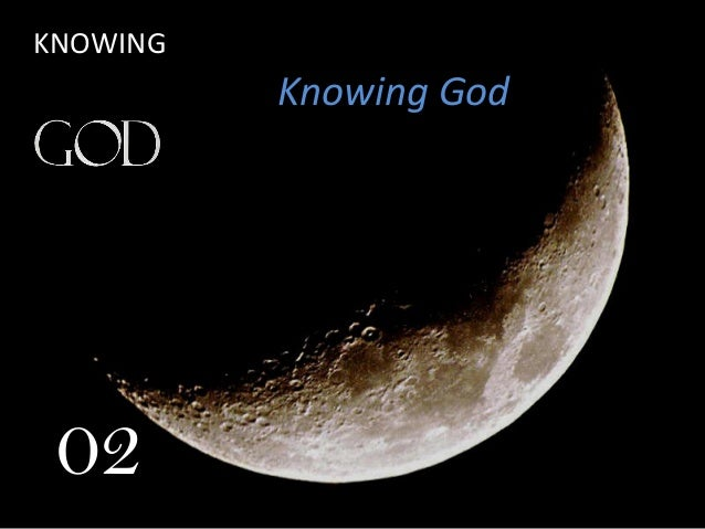 KNOWING Knowing God 02
