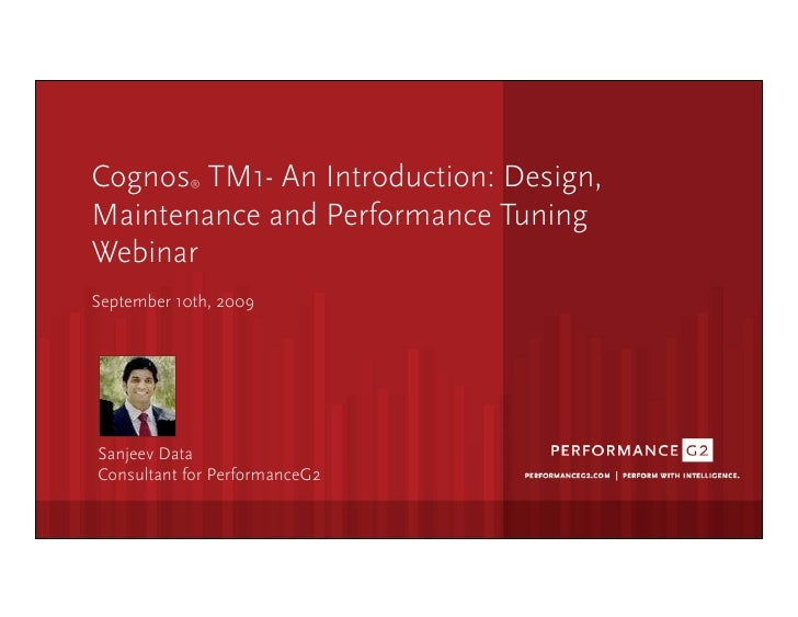 Cognos TM1- An Introduction: Design,                ®    Maintenance and Performance Tuning  Webinar  September 10th, 2009...