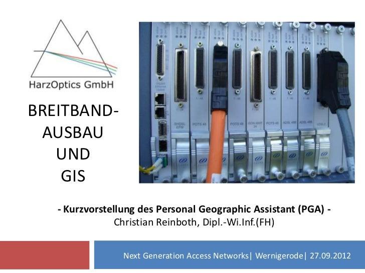 BREITBAND- AUSBAU   UND    GIS   - Kurzvorstellung des Personal Geographic Assistant (PGA) -                Christian Rein...