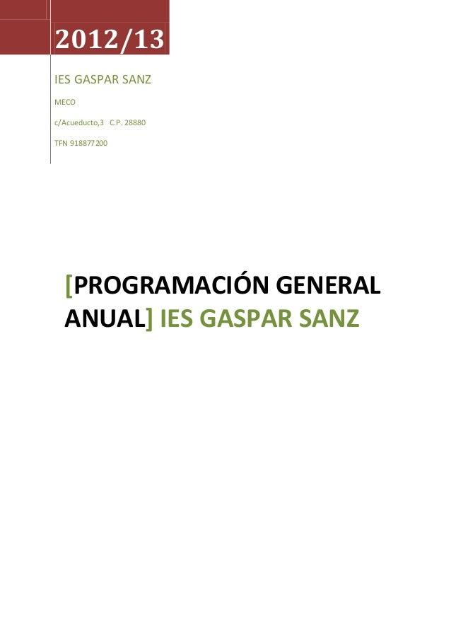 2012/13IES GASPAR SANZMECOc/Acueducto,3 C.P. 28880TFN 918877200[PROGRAMACIÓN GENERALANUAL] IES GASPAR SANZ