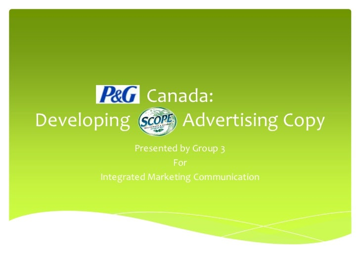 Canada:Developing    Advertising Copy              Presented by Group 3                      For      Integrated Marketing...