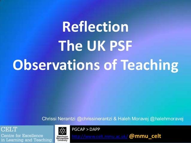 Reflection The UK PSF Observations of Teaching  Chrissi Nerantzi @chrissinerantzi & Haleh Moravej @halehmoravej PGCAP > DA...