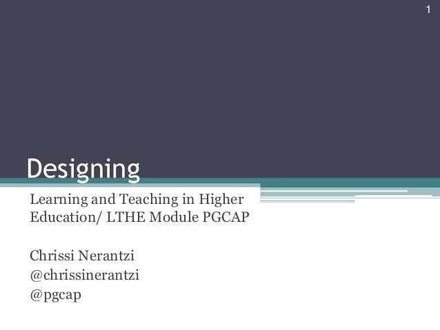 1DesigningLearning and Teaching in HigherEducation/ LTHE Module PGCAPChrissi Nerantzi@chrissinerantzi@pgcap