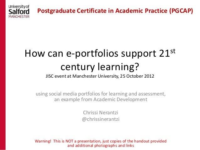 Postgraduate Certificate in Academic Practice (PGCAP)How can e-portfolios support 21st       century learning?       JISC ...