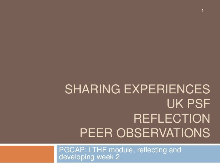 1 SHARING EXPERIENCES              UK PSF          REFLECTION   PEER OBSERVATIONSPGCAP: LTHE module, reflecting anddevelop...