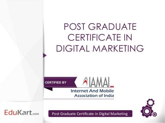 POST GRADUATE    CERTIFICATE IN  DIGITAL MARKETINGPost Graduate Certificate in Digital Marketing