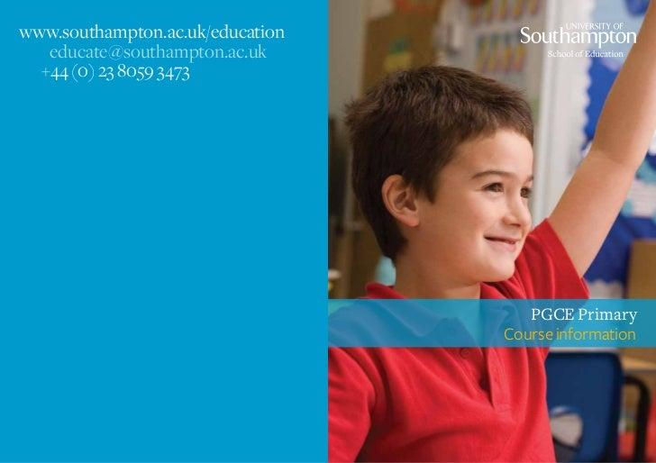 www.southampton.ac.uk/education   educate@southampton.ac.uk  +44 (0) 23 8059 3473                                     PGCE...
