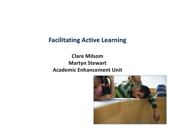 Facilitating Active Learning Clare MilsomMartyn StewartAcademic Enhancement Unit<br />