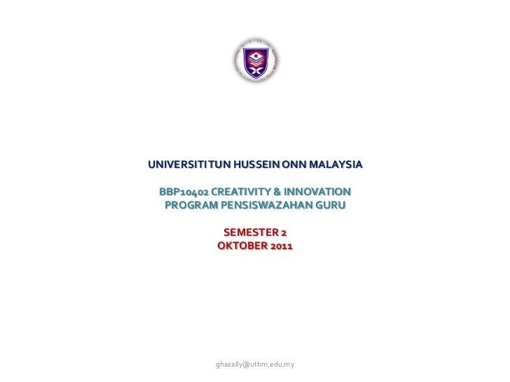 UNIVERSITI TUN HUSSEIN ONN MALAYSIA BBP10402 CREATIVITY & INNOVATION  PROGRAM PENSISWAZAHAN GURU            SEMESTER 2    ...