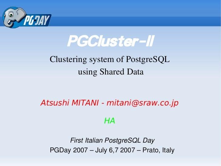 PGCluster-II   ClusteringsystemofPostgreSQL          usingSharedData   Atsushi MITANI - mitani@sraw.co.jp           ...