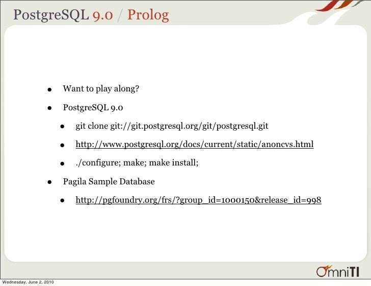 PostgreSQL 9.0 / Prolog                        •      Want to play along?                     •      PostgreSQL 9.0       ...
