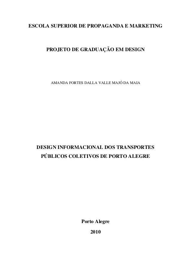 ESCOLA SUPERIOR DE PROPAGANDA E MARKETING PROJETO DE GRADUAÇÃO EM DESIGN AMANDA FORTES DALLA VALLE MAJÓ DA MAIA DESIGN INF...