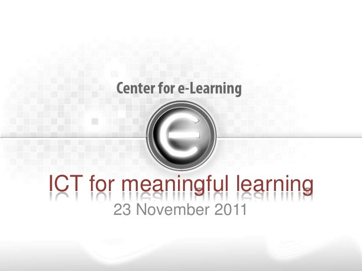 ICT for meaningful learning      23 November 2011