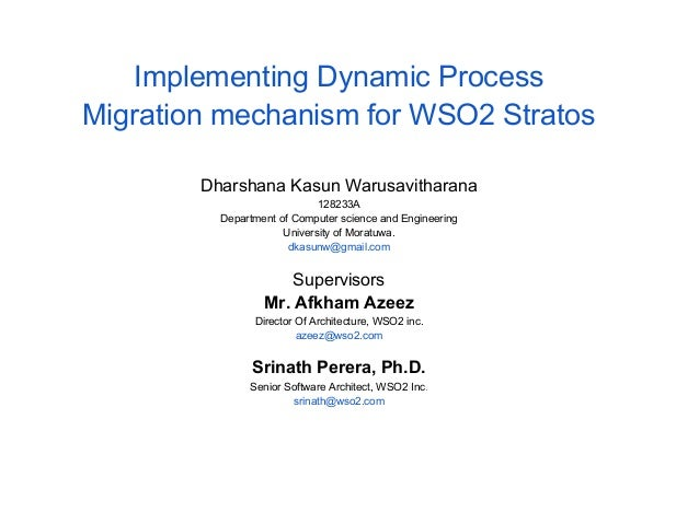 Implementing Dynamic ProcessMigration mechanism for WSO2 StratosDharshana Kasun Warusavitharana128233ADepartment of Comput...