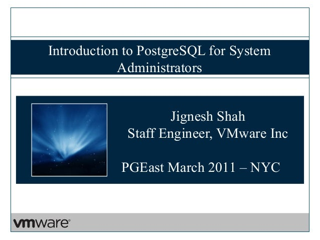 Introduction to PostgreSQL for System            Administrators                    Jignesh Shah             Staff Engineer...