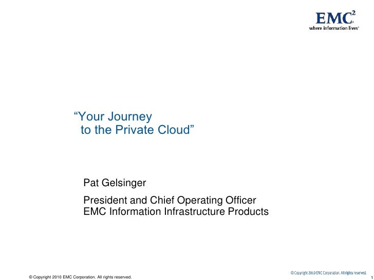 """""""Your Journey  to the Private Cloud""""<br />Pat Gelsinger<br />President and Chief Operating OfficerEMC Information Infrastr..."""