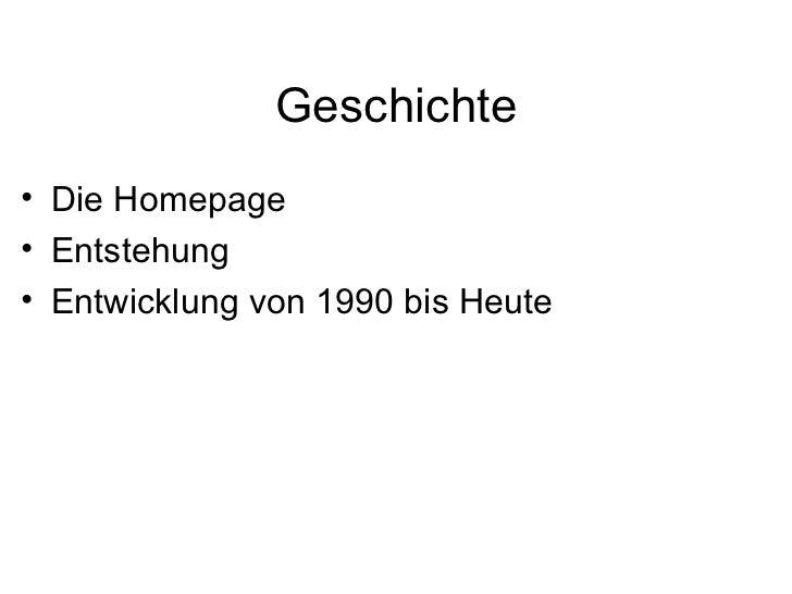 Geschichte• Die Homepage• Entstehung• Entwicklung von 1990 bis Heute
