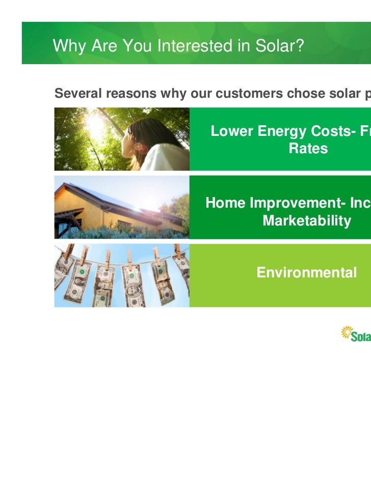Why Are You Interested in Solar?Several reasons why our customers chose solar power                      Lower Energy Cost...