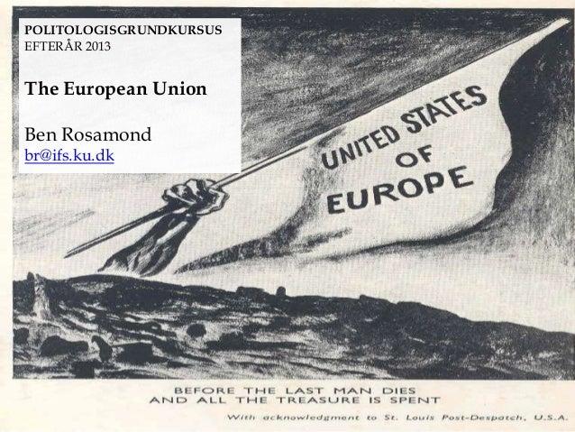 POLITOLOGISGRUNDKURSUS EFTERÅR 2013  The European Union Ben Rosamond br@ifs.ku.dk