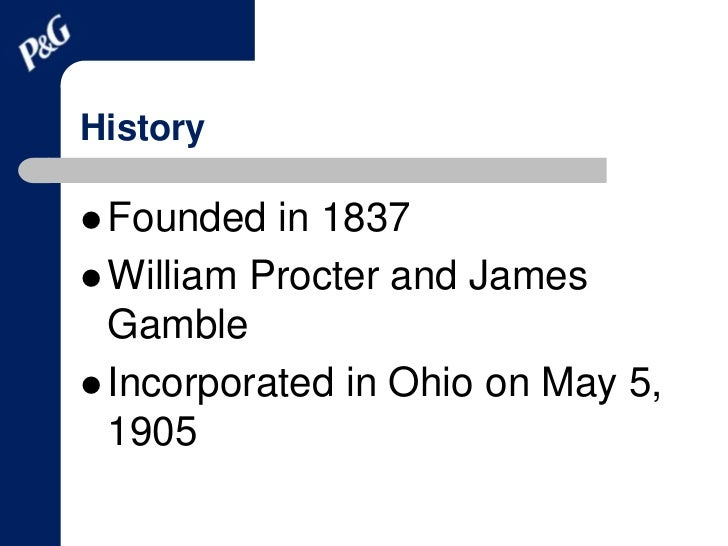 a brief history of the procter gamble company founded in ohio in 1905 But it wasn't until 1901 that king c gillette fundamentally transformed shaving with the invention he founded a company on the time procter & gamble.