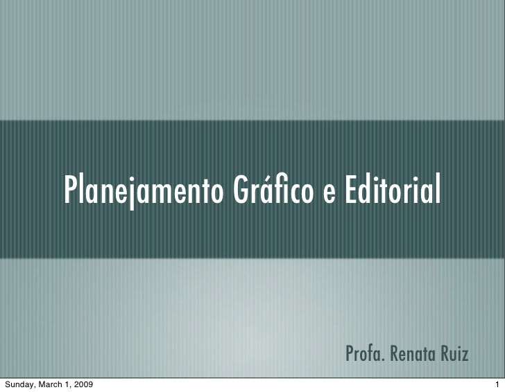 Planejamento Gráfico e Editorial                                        Profa. Renata Ruiz Sunday, March 1, 2009           ...