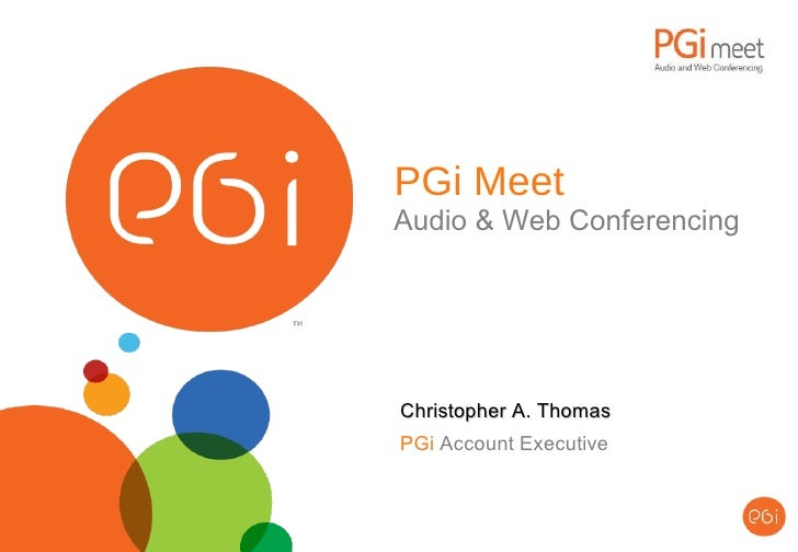 PGi Meet Audio & Web Conferencing Christopher A. Thomas PGi  Account Executive