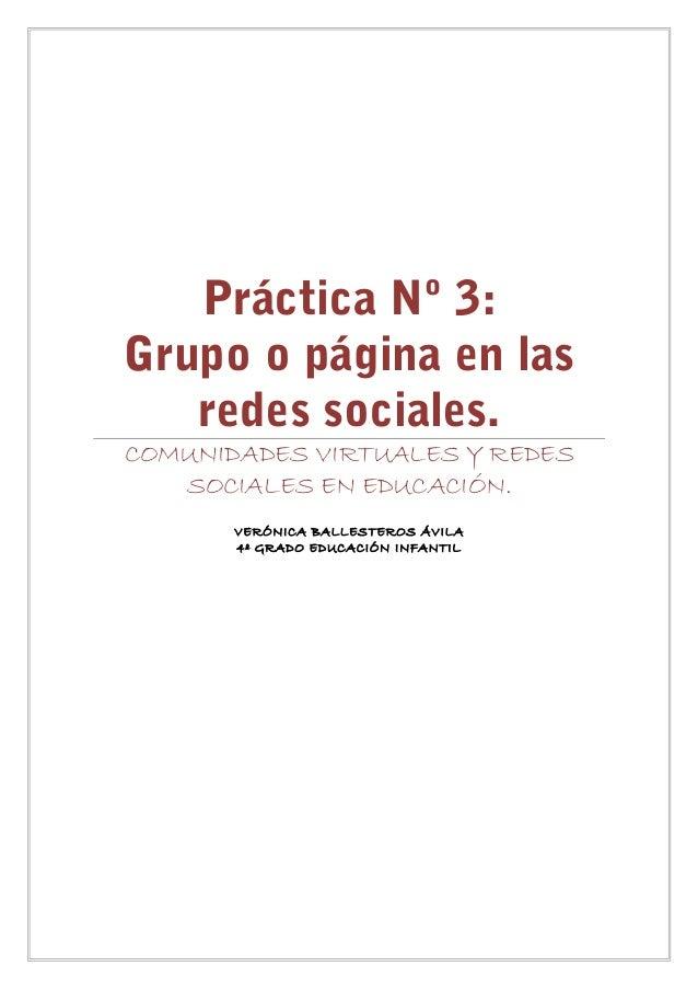 Práctica Nº 3:Grupo o página en las   redes sociales.COMUNIDADES VIRTUALES Y REDES   SOCIALES EN EDUCACIÓN.       VERÓNICA...