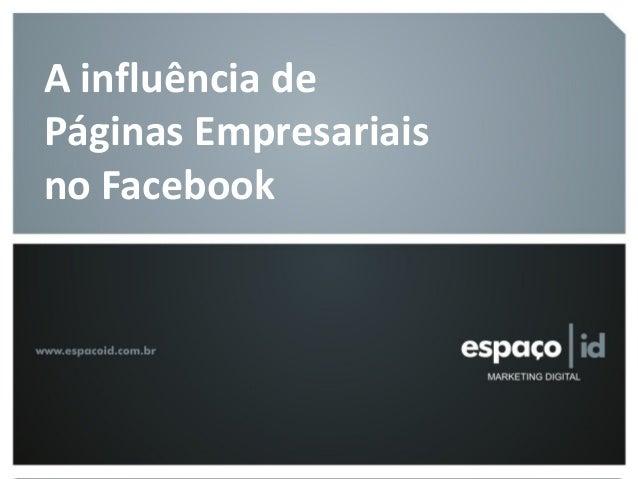 Páginas Empresariais – Facebook A influência de Páginas Empresariais no Facebook