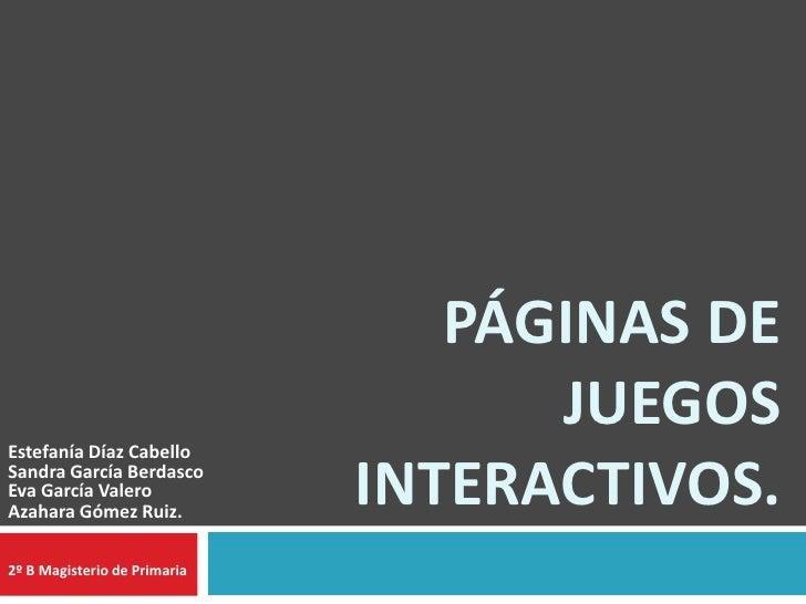 PÁGINAS DE                                    JUEGOSEstefanía Díaz CabelloSandra García BerdascoEva García ValeroAzahara G...