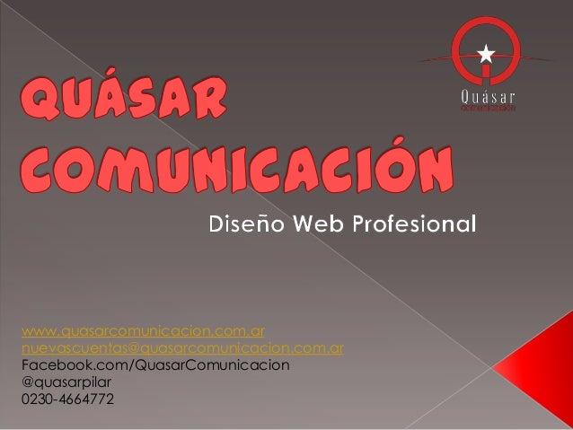 www.quasarcomunicacion.com.ar nuevascuentas@quasarcomunicacion.com.ar Facebook.com/QuasarComunicacion @quasarpilar 0230-46...