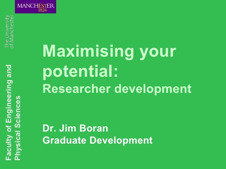 Maximising your potential:  Researcher development Dr. Jim Boran Graduate Development Faculty of Engineering and Physical ...