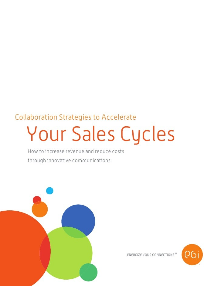 Collaboration Strategies to Accelerate   Your Sales Cycles   How to increase revenue and reduce costs   through innovative...