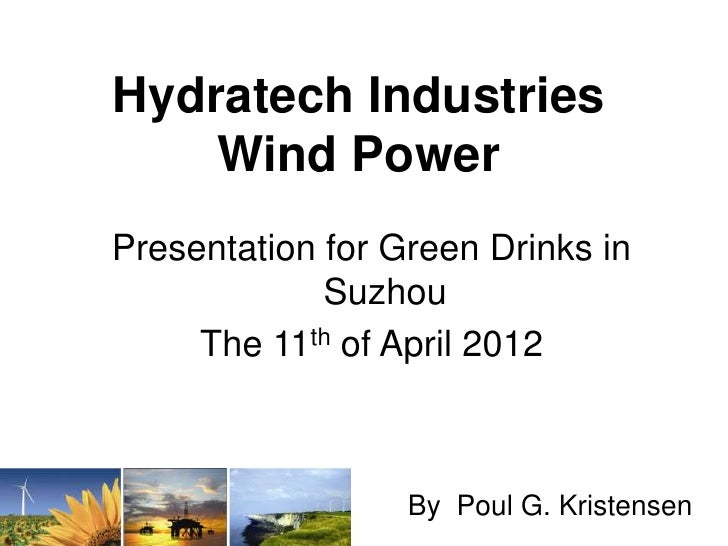 Hydratech Industries    Wind PowerPresentation for Green Drinks in             Suzhou     The 11th of April 2012          ...
