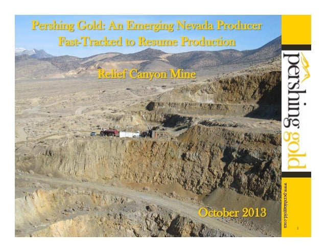 Pershing Gold: An Emerging Nevada Producer Fast-Tracked to Resume Production Relief Canyon Mine  October 2013 1