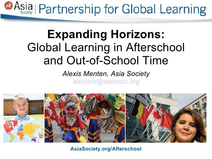 Expanding Horizons: Global Learning in Afterschool    and Out-of-School Time       Alexis Menten, Asia Society          al...