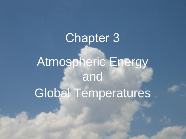 Chapter 3Atmospheric Energy        andGlobal Temperatures