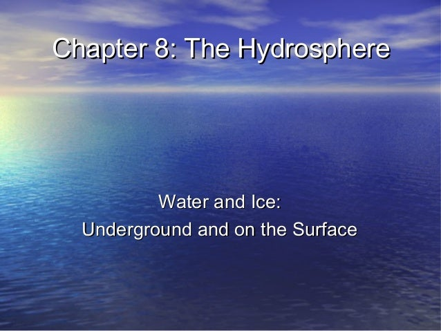 Chapter 8: The Hydrosphere          Water and Ice:  Underground and on the Surface