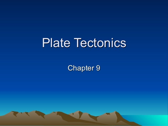 Plate Tectonics    Chapter 9