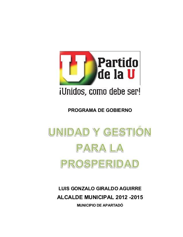 PROGRAMA DE GOBIERNO LUIS GONZALO GIRALDO AGUIRRE ALCALDE MUNICIPAL 2012 -2015 MUNICIPIO DE APARTADÓ