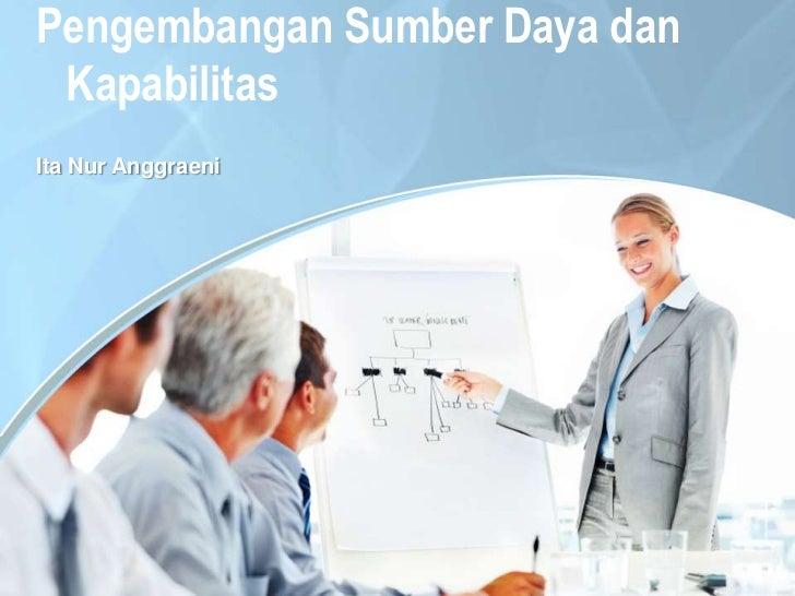 Pengembangan Sumber Daya dan KapabilitasIta Nur Anggraeni