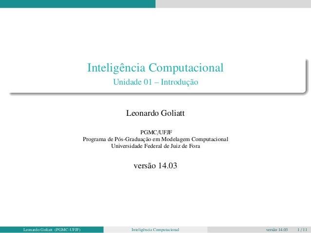Inteligência Computacional  Unidade 01 – Introdução  Leonardo Goliatt  PGMC/UFJF  Programa de Pós-Graduação em Modelagem C...