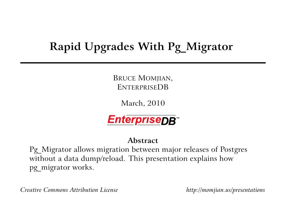 Rapid Upgrades With Pg_Migrator                                    BRUCE MOMJIAN,                                    ENTER...