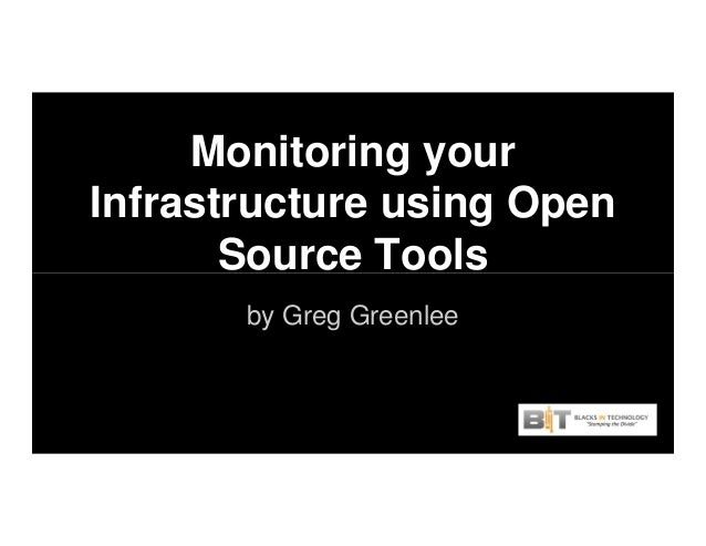 Monitoring your Infrastructure using Open Source ToolsSource Tools by Greg Greenlee